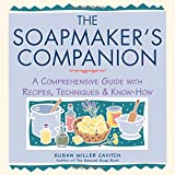 The Soapmaker's Companion - A Comprehensive Guide With Recipes, Techniques & Know-How