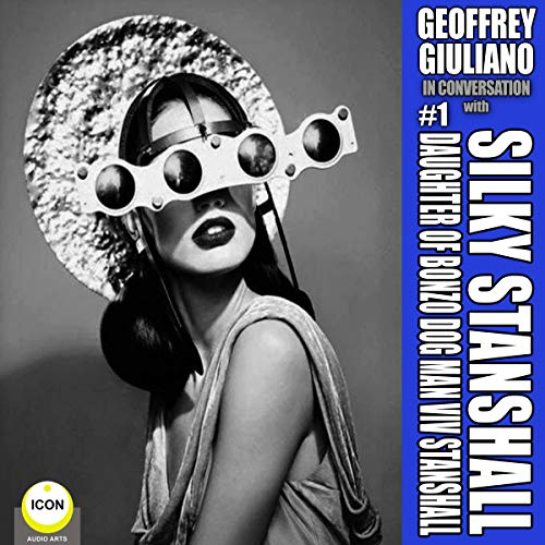 Geoffrey Giuliano in Conversation: Silky Stanshall     Daughter of Bonzo Dog Man Viv Stanshall              By:                                                                                                                                 Geoffrey Giuliano                               Narrated by:                                                                                                                                 Geoffrey Giuliano                      Length: 32 mins     Not rated yet     Overall 0.0