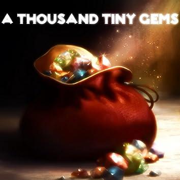 A Thousand Tiny Gems