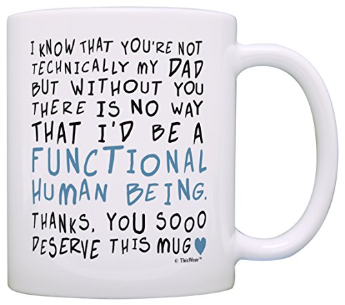 Stepdad Gifts Without You I Wouldn't Be a Functional Human Being Fathers Day Gifts for Stepdad Gift Coffee Mug Tea Cup White