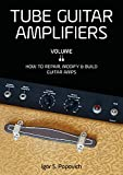 Tube Guitar Amplifiers Volume 2: How to Repair, Modify & Build Guitar Amps