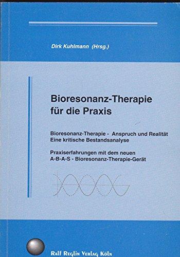 Bioresonanz-Therapie für die Praxis: Bioresonanz-Therapie - Anspruch und Realität. Praxiserfahrungen mit dem neuen A-B-A-S-Bioresonanz-Therapie-Gerät