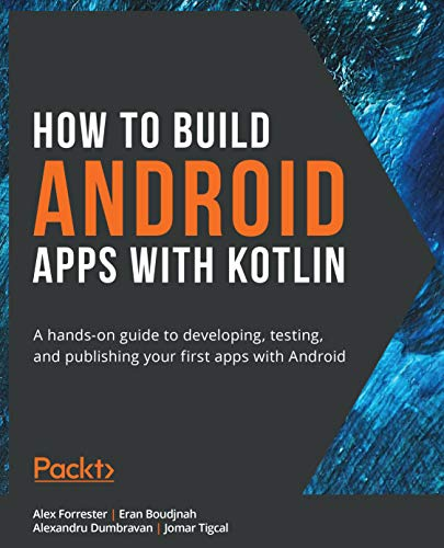 How to Build Android Apps with Kotlin: A hands-on guide to developing, testing, and publishing your first apps with Android (English Edition)