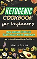 Ketogenic Cookbook for Beginners: Mouth-watering & Effortless Recipes to Enjoy With the Whole Family!