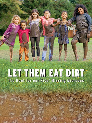 Let Them Eat Dirt: The Hunt for Our Kids' Missing Microbes