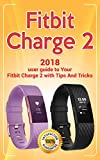 Fitbit Charge 2: 2018 user guide to Your Fitbit Charge 2 with Tips and Tricks (Fitbit guide Book 1)
