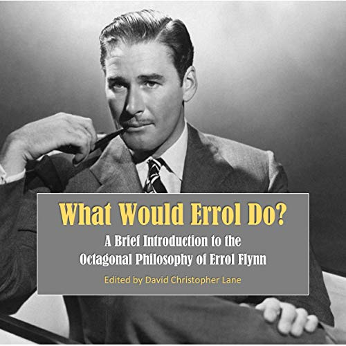 What Would Errol Do?: A Brief Introduction to the Octagonal Philosophy of Errol Flynn Audiobook By David Christopher Lane cover art