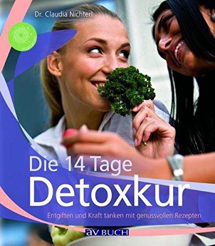 Die 14 Tage Detoxkur: Entgiften und Kraft tanken mit genussvollen Rezepten (Inspiration Kochen)