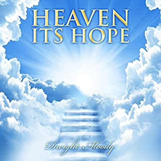 Heaven: Its Hope                   By:                                                                                                                                 D.L. Moody                               Narrated by:                                                                                                                                 Nathan Long                      Length: 27 mins     2 ratings     Overall 4.5