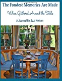 The Fondest Memories are Made When Gathered Around the Table, a Journal by Suzi Nelsen: a journal or Diary of Family Memories - 200 pages