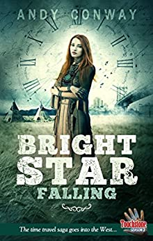 Bright Star Falling: The time travel saga goes into the West... (Touchstone Book 8) by [Andy Conway]