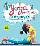 Yoga für Kinder: 100 Übungen anschaulich erklärt und illustriert