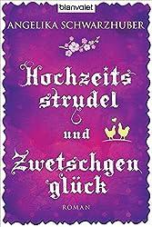 """Angelika Schwarzhuber """"Hochzeitsstrudel und Zwetschgenglück"""" von Angelika Schwarzhuber…"""