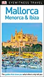 Mallorca, Menorca And Ibiza Eyewitness Travel Guide (Eyewitness Travel Guides) [Idioma Inglés]