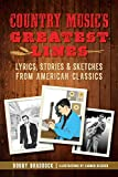 Country Music's Greatest Lines: Lyrics, Stories and Sketches from American Classics