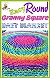 Easy Round Granny Square Baby Blanket: Crochet Pattern (Granny Squares & Blocks)