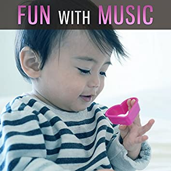 Fun with Music – Classical Sounds for Kid, Music for Children, Smart Little Baby, Music to Listening, Fun Music