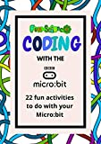 Coding with the BBC Micro:bit. : 22 fun projects to code including games, lights and animations.