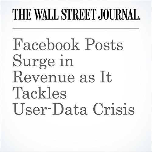 Facebook Posts Surge in Revenue as It Tackles User-Data Crisis copertina