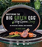 Mastering the Big Green Egg by Big Green Craig: An Operator's Manual and Cookbook