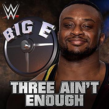 Three Ain't Enough (Big E)