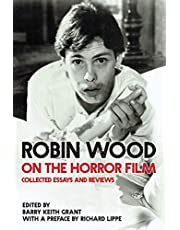 Robin Wood on the Horror Film: Collected Essays and Reviews (Contemporary Approaches to Film and Media Studies)