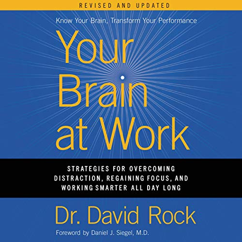 Your Brain at Work, Revised and Updated: Strategies for Overcoming Distraction, Regaining Focus, and Working Smarter All ...