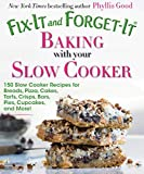 Fix-It and Forget-It Baking with Your Slow Cooker: 150 Slow Cooker Recipes for Breads, Pizza, Cakes,...
