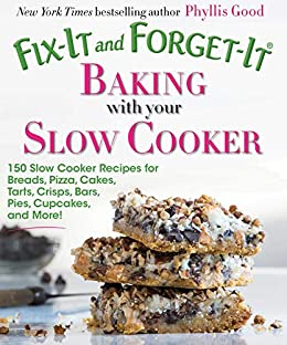 Fix-It and Forget-It Baking with Your Slow Cooker: 150 Slow Cooker Recipes for Breads, Pizza, Cakes, Tarts, Crisps, Bars, Pies, Cupcakes, and More! by [Phyllis Good]