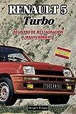 RENAULT 5 TURBO: REGISTRO DE RESTAURACIÓN Y MANTENIMIENTO (Ediciones en español)