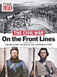 TIME-LIFE Civil War: On the Front Lines: From Fort Sumter to Appomattox - The Editors of TIME-LIFE