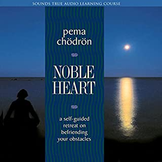 Noble Heart     A Self-Guided Retreat on Befriending Your Obstacles              By:                                                                                                                                 Pema Chodron                               Narrated by:                                                                                                                                 Pema Chodron                      Length: 9 hrs and 42 mins     241 ratings     Overall 4.6