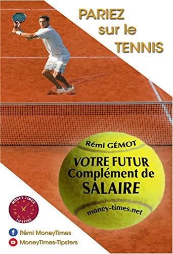 Pariez sur le tennis: Votre futur complément de salaire (French Edition)