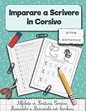 Imparare a Scrivere in Corsivo prima elementare.: Alfabeto in Scrittura Corsivo Maiuscolo e Minuscolo per bambini.