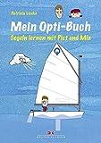 Mein Opti-Buch: Segeln lernen mit Piet und Mia - Patricia Lieske