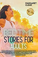 Bedtime Stories for Adults: The 15 steps Meditation Program that will boost your sleep power decreasing anxiety and stress vulnerability for quiet nights, radiants awakenings and live a harmonious life