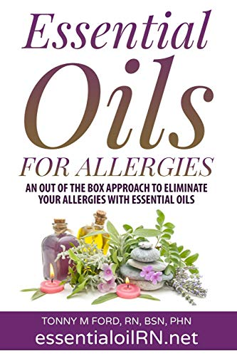Essential Oils For Allergies: An Out of the Box Approach to eliminate your allergies with essential Oils (Essential Oils For Healing)