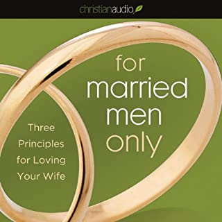 For Married Men Only     Three Principles for Loving Your Wife              By:                                                                                                                                 Tony Evans                               Narrated by:                                                                                                                                 Mirron Willis                      Length: 1 hr and 18 mins     117 ratings     Overall 4.8