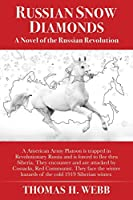 Russian Snow Diamonds: A Novel Of the Russian Revolution A American Army Platoon is trapped in Revolutionary Russia and is forced to flee thru Siberia. They encounter and are attacked by Cossacks, Red Communist. They face the winter hazards of the cold 19