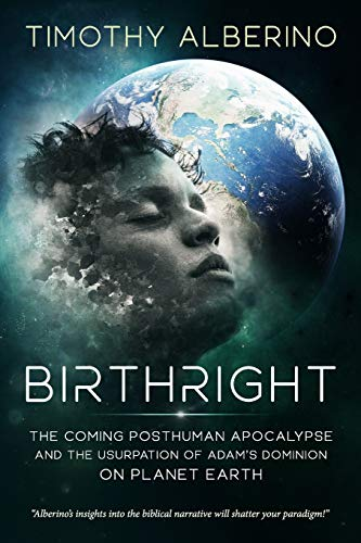 Birthright: The Coming Posthuman Apocalypse and the Usurpation of Adam's Dominion on Planet Earth