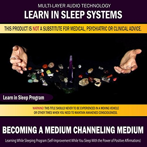 Becoming a Medium - Channeling Medium: Learning While Sleeping Program (Self-Improvement While You Sleep with the Power of Positive Affirmations)