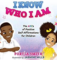 I Know Who I Am: The ABCs of Positive Self-Affirmations for Children