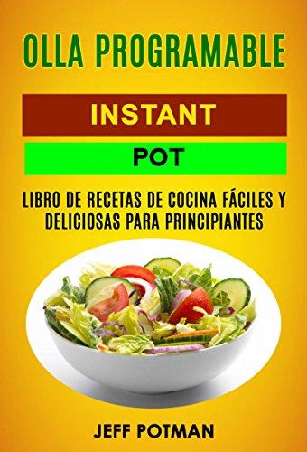 Olla programable: Libro de Recetas de Cocina Fáciles y Deliciosas ...