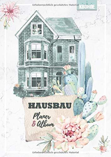Hausbau Planer & Album: ein durchorganisiertes Bautagebuch für Bauherrinnen mit Kakteen-Motiven - plane deine Wochen, Kosten und Bauprotokolle einfach und mit Stil (Heimwerken, Band 3)