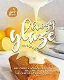 Boozy Glaze Recipes: Delicious Alcohol Glazes to Improve the...