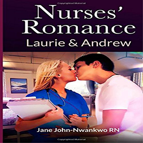 Nurses' Romance: Laurie & Andrew                   By:                                                                                                                                 Jane John-Nwankwo RN                               Narrated by:                                                                                                                                 Steve Ryan                      Length: 48 mins     3 ratings     Overall 5.0