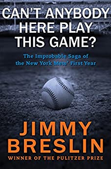Can't Anybody Here Play This Game?: The Improbable Saga of the New York Mets' First Year by [Jimmy Breslin]