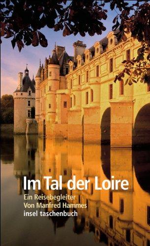 Im Tal der Loire: Ein Reisebegleiter