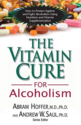 The Vitamin Cure for Alcoholism:...