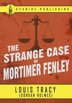 The Strange Case of Mortimer Fenley (Annotated) (Louis Tracy Collection Book 6) by [Louis Tracy, Cyanide Publishing]